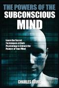 The Powers of the Subconscious Mind: Learn the Secret Techniques of Dark Psychology to Unlock the Powers of Your Mind