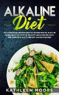 Alkaline Diet: The Ultimate Beginners Guide to Understand pH, Alkaline Foods, Weight Loss in Simple, Healthy and Scientific Ways, Be