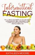 Intermittent Fasting: The Ultimate Beginners Guide for Weight Loss, Burn Fat, Heal Your Body, Cure Illness With Intermittent Fasting and Ket