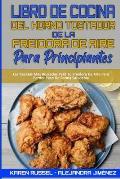 Libro De Cocina del Horno Tostador De La Freidora De Aire Para Principiantes: Recetas Deliciosas, R?pidas Y F?ciles Para La Freidora De Aire Para Pers