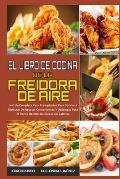 El Libro De Cocina De La Freidora De Aire: La Gu?a Completa Para Principiantes Para Cocinar Y Disfrutar De Recetas Convenientes Y Deliciosas Para El H
