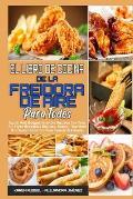 El Libro De Cocina De La Freidora De Aire Para Todos: La Gu?a Completa De 50 Recetas Saludables Y Apetitosas Que Cualquiera Puede Cocinar (Air Fryer C