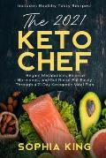 The 2021 Keto Chef: Regain Metabolism, Balance Hormones, and Get Rid of Fat Easily Through a 21 Day Ketogenic Meal Plan (Includes Healthy