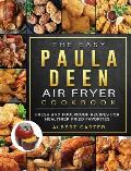 The Easy Paula Deen Air Fryer Cookbook: Fresh and Foolproof Recipes for Healthier Fried Favorites
