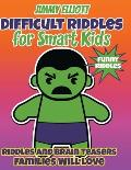 Difficult Riddles for Smart Kids and Funny Riddles: Tricky Riddles and Tongue-Twisters That Will Turn Every Child Into a Mini-Comedian!