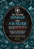 How to Cook Seafood with Air Fryer: Some delicious recipes to help you have a nice day! Learn the procedure to prepare fish based dishes quick and eas