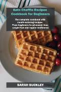 Keto Chaffle Recipes Cookbook for Beginners: The complete cookbook with mouth-watering recipes. From beginners to advanced, lose weight fast and regai