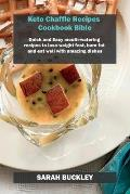 Keto Chaffle Recipes Cookbook Bible: Quick and Easy mouth-watering recipes to lose weight fast, burn fat and eat well with amazing dishes