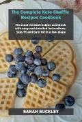 The Complete Keto Chaffle Recipes Cookbook: The most-wanted recipes cookbook with easy and detailed instructions. Stay fit and burn fat in a few steps