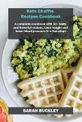 Keto Chaffle Recipes Cookbook: A complete cookbook with 50+ tasty and flavorful recipes. Lose weight and lower blood pressure in a few steps