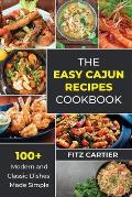 The Easy Cajun Recipes cookbook: 100 + Modern and Classic Dishes Made Simple