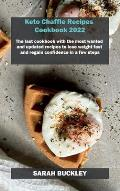 Keto Chaffle Recipes Cookbook 2022: The last cookbook with the most wanted and updated recipes to lose weight fast and regain confidence in a few step