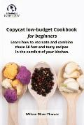 Copycat low-budget Cookbook for beginners: Learn how to recreate and combine these 50 fast and tasty recipes in the comfort of your kitchen