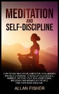 Meditation and Self-Discipline: How to Use Meditation, Emotional Intelligence and Self-Discipline to Develop a Successful Mindset, Improve Your Self-C