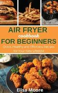 Air Fryer Cookbook For Beginners: Quick, Healthy and Effortless Recipes for Your New Lifestyle