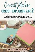 Cricut Maker & Cricut Explorer Air 2: The Updated Guide For Beginners To Set Up Cricut Explorer Air 2 and Cricut Maker. Step By Step Instructions, Tri