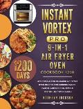 Instant Vortex Pro 9-in-1 Air Fryer Oven Cookbook 1200: 1200 Days Affordable and Delicious Air Fryer Oven Recipes for Cooking Easier, Faster, And More