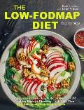 The Low-FODMAP Diet Step by Step: A Personalized Plan to Relieve the Symptoms of IBS and Other Digestive Disorders -- with More Than 130 Deliciously S