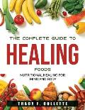 The Complete Guide to Healing Foods: Nutritional Healing for Mind and Body
