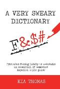 A Very Sweary Dictionary: From abso-f**king-lutely to w**kstain: an essential, if somewhat impolite, style guide