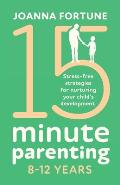 15-Minute Parenting 8-12 Years: Stress-free strategies for nurturing your child's development