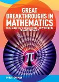 Great Breakthroughs in Mathematics From Counting to Chaos Theory How Numbers Changed the World
