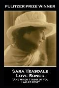 Sara Teasdale - Love Songs: 'And when I think of you, I am at rest''