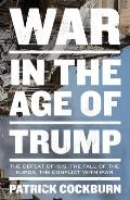 War in the Age of Trump: The Defeat of Isis, the Fall of the Kurds, the Conflict with Iran