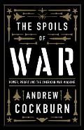 Spoils of War Power Profit & the American War Machine