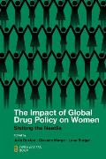 The Impact of Global Drug Policy on Women: Shifting the Needle