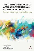 The Lived Experiences of African International Students in the UK: Precarity, Consciousness and the Law