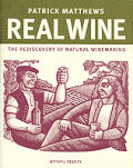 Real Wine The Rediscovery Of Natural Win