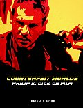 Counterfeit Worlds Philip K Dick on Film