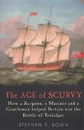 Age Of Scurvy How A Surgeon A Mariner &