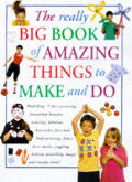 Really Big Book Of Amazing Things To Mak