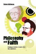 Philosophy and Faith: Helping Christians Tackle Life's Key Questions
