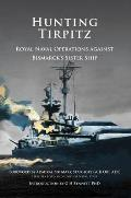 Hunting Tirpitz: Naval Operations Against Bismarck's Sister Ship