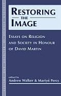 Restoring the Image: Religion and Society-Essays in Honour of David Martin