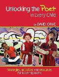 Unlocking the Poet in Every Child: Strategies, Activities and Resources for Teaching Poetry