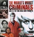 Worlds Worst Criminals An A Z of Evil Men & Women
