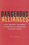 Dangerous Alliances Civil Society the Media & Democratic Transition in North Africa