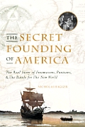 Secret Founding of America The Real Story of Freemasons Puritans & the Battle for the New World