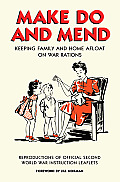 Make Do & Mend Keeping Family & Home Afloat on War Rations