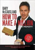 How To Make a Million From Property: Create Wealth in a Rising and Falling Property Market