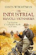 Industrial Revolutionaries the Creators of the Modern World 1776 1914