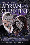 Presenting . . . Adrian and Christine: The True Story of the Hottest Team on Television
