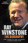 Ray Winstone the Biography: The Story of the Ultimate Screen Hard Man