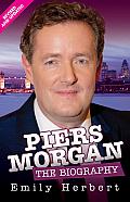 Piers Morgan: The Biography