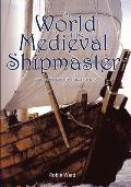 The World of the Medieval Shipmaster: Law, Business and the Sea, C.1350-C.1450
