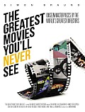 Greatest Movies Youll Never See Unseen Masterpieces by the Worlds Greatest Directors